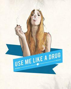 Use Me Like a Drug Art Print