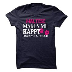 MALTESE Makes me HAPPY you not so much T Shirts, Hoodies. Get it here ==► https://www.sunfrog.com/Funny/MALTESE-Makes-me-HAPPY-you-not-so-much.html?41382