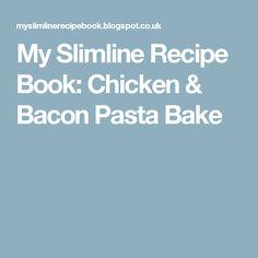 My Slimline Recipe Book: Chicken & Bacon Pasta Bake Slimming World Dinners, Slimming World Recipes Syn Free, Slimming Eats, Healthy Chicken Recipes, Diet Recipes, Cooking Recipes, Recipies, Chicken And Bacon Pasta Bake, Fat Foods