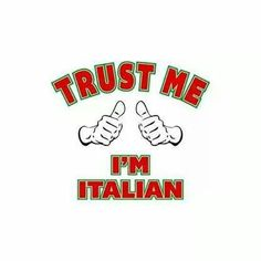 Trust me, I'm Italian. now that is a loaded statement. Italian Humor, Italian Quotes, Italian Baby, Italian Style, Italian Traditions, Italian Language, My Roots, Trust Me, Lol