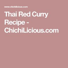 Thai Red Curry Recipe - ChichiLicious.com