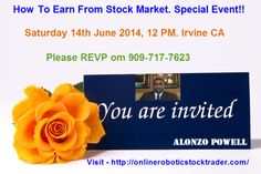 How To Earn From Stock Market. Special Event!!  Saturday, June 14, 2014, 12:00 PM:  Camden and Main 2801 Main St Irvine California 92614 United States  Power of Robotic trading System + Minimum Risk = $$Trading Profit$$  Let's meet up this Saturday at 12:00 pm Reserve Your Seat Today! Call Al @ 909-717-7623