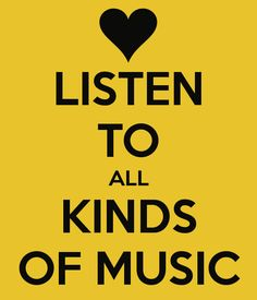 LISTEN TO ALL KINDS OF MUSIC