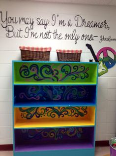 Art Classroom quote and shelf-   Play the John Lennon song and get them to draw/paint their fav dream. What a fabulous mural that would be.