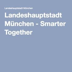 Landeshauptstadt München - Smarter Together