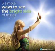 3 simple ways to see the bright side of things