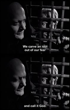 """""""We carve an idol out of fear and call it God."""" --Ingmar Bergman: the seventh seal"""