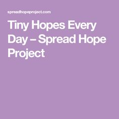 Tiny Hopes Every Day – Spread Hope Project