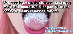 Pour soulager la sensation de brûlure saviez-vous qu'il suffit d'un peu de sucre ?  Découvrez l'astuce ici : http://www.comment-economiser.fr/langue-brulee-que-faire.html?utm_content=buffere9a85&utm_medium=social&utm_source=pinterest.com&utm_campaign=buffer