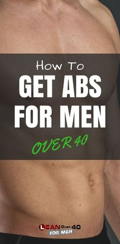 How to Get Abs Over 40 for Men - Lean Over 40 For Men