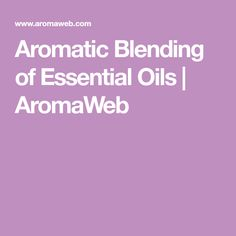 Aromatic Blending of Essential Oils   AromaWeb