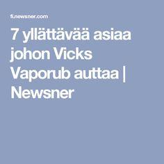 7 yllättävää asiaa johon Vicks Vaporub auttaa  | Newsner