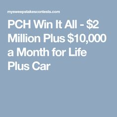 PCH Win It All - $2 Million Plus $10,000 a Month for Life Plus Car