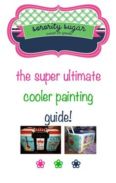 the best-of-the-best products, tips & tricks for painting sorority and fraternity coolers!! <3 BLOG LINK: http://sororitysugar.tumblr.com/post/48776433510/the-super-ultimate-greek-cooler-painting-guide#notes