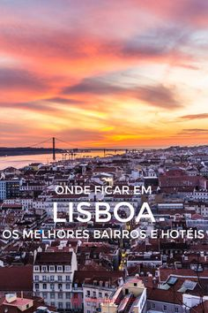 Onde ficar em Lisboa: Os melhores bairros e hotéis. Um guia para saber onde ficar na capital portuguesa. A foto foi tirada no alto do Castelo de São Jorge durante o pôr do sol, simplesmente maravilhoso.