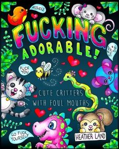 "Fucking Adorable  Cute Critters with foul Mouths Sweary Adult Coloring Book  This coloring book book is full of sweary insults said by the cutest critters possible. From an adorable raccoon calling someone a ""cumstain"" to a ""Cunt-A-Saurus Rex"", you'll love these filthy cuties! If you love to swear and love all things cute, you'll adore this book. The book has 30 different single sided pages to cover.         The post  Fucking Adorable  Cute Critters with foul Mouths Sweary Adult Colo.."