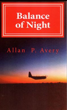 Balance of Night by Allan P. Avery (BSFR '71) The novel revolves around the routine yet demanding service in a Marine KC-130 Hercules squadron. The story is the result of the author's sense of the flavor of the times, experiences, and situations that could have evolved as told here.