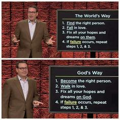 God's Way Be the right person, Walk in Love, Fix all your hopes and dreams on God.