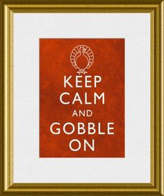 2e2d7c0a Keep Calm and Gobble On Thanksgiving Turkey by DigitalDesignVault  Thanksgiving Art, Holiday Recipes, Make