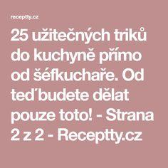 25 užitečných triků do kuchyně přímo od šéfkuchaře. Od teď budete dělat pouze toto! - Strana 2 z 2 - Receptty.cz