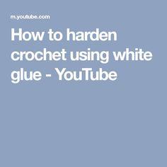How to harden crochet using white glue - YouTube