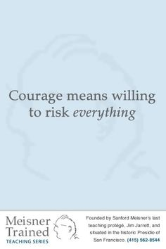 Courage means willing to risk everything