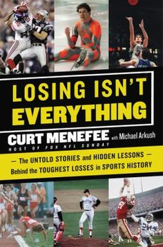 Losing Isn't Everything : The Untold Stories and Hidden Lessons Behind the Toughest Losses in Sports History by Curt Menefee