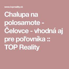 Chalupa na polosamote - Čelovce - vhodná aj pre poľovníka :: TOP Reality
