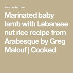 Marinated baby lamb with Lebanese nut rice recipe from Arabesque by Greg Malouf | Cooked