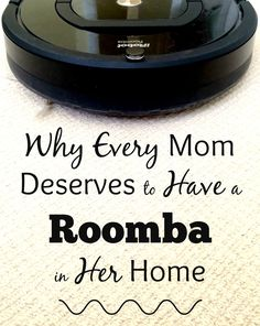 Why Every Mom Deserves to Have a Roomba in Her Home - couldn't live without mine :) <3