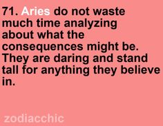 Aries are daring and stand for anything they believe in