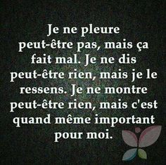 I don't cry, but it hurts. I don't say maybe nothing, but i feel it. I'm not maybe showing nothing, it's still important for me Witty Quotes, Real Talk Quotes, Words Quotes, Best Quotes, Life Quotes, Inspirational Quotes, Sayings, Favorite Quotes, French Quotes