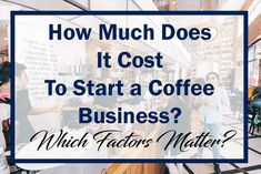 how much does it take to start a coffee business, coffee business budget