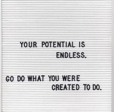 Quotes for Motivation and Inspiration QUOTATION - Image : As the quote says - Description Your potential is endless. Go do what you were created to do. Motivacional Quotes, Words Quotes, Great Quotes, Quotes To Live By, Inspirational Quotes, Sayings, Good News Quotes, Do Better Quotes, Doing Me Quotes