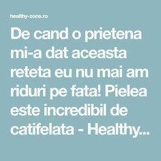 De cand o prietena mi-a dat aceasta reteta eu nu mai am riduri pe fata! Pielea este incredibil de catifelata - Healthy Zone Home Remedies For Skin, Face Hair, Glowing Skin, Good To Know, Beauty Hacks, Beauty Tips, Health Fitness, Hair Beauty, Pandora