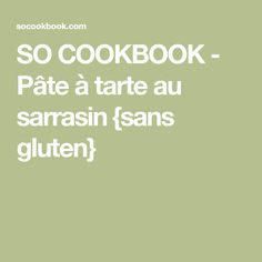 SO COOKBOOK - Pâte à tarte au sarrasin {sans gluten}