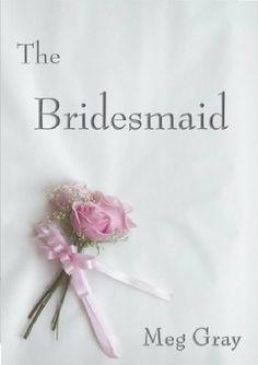 12/27/13 5.0 out of 5 stars The Bridesmaid by Meg Gray, http://www.amazon.com/dp/B00H6OOSPG/ref=cm_sw_r_pi_dp_DnJVsb0M8K3D0