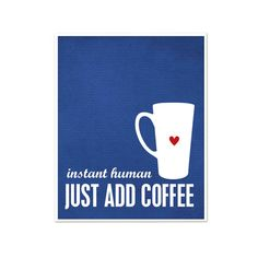 Instant Human  Just Add Coffee   Kitchen by hairbrainedschemes, $15.00