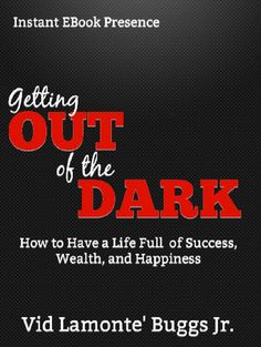 Getting Out of the Dark gives sound advice on how to achieve true success, wealth and happiness. This book reveals one of the most essential elements that most books miss when speaking about obtaining success and wealth. This book's advice and principles are worthy of reflection.  Find out more at http://www.4-u-niquepublishing.com/portfolio/books/   #success #books #motivation #wealth #happiness #vbuggs #bookclub #bookshelf