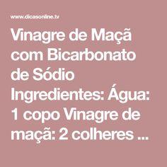 Vinagre de Maçã com Bicarbonato de Sódio Ingredientes: Água: 1 copo Vinagre de maçã: 2 colheres de sopa Bicarbonato de sódio: 1/2 colher de sopa Modo de preparo: 1. Em um copo, misture todos os ingredientes; 2. Tome em jejum. 3. Suco de Fruta com Bicarbonato de Sódio Ingredientes: Limão: 2 unidades Água: 2 copos Morango: 1 xícara Folha de hortelã-pimenta: 1 punhado Bicarbonato de sódio: 1 colher de chá MAIS EMHOME Limpar a casa equivale a fumar um maço de cigarros por dia Você sabe o q...