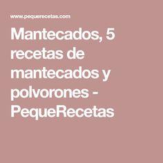 Mantecados, 5 recetas de mantecados y polvorones - PequeRecetas