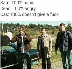 Sam- best friend (girl) Dean-  best guy friend Cas- me