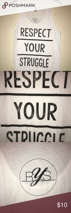 Respect Your Struggle Graphic Tee ❤️ respect it  All Clothes Will Be Washed Prior Bieng Shipped To You. If You Have Any Questions, Please Ask Away. Thank You😊 American Apparel Tops Muscle Tees