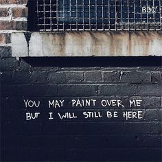 street art / graffiti: you may paint over me, but I will still be here! The Words, Words Quotes, Me Quotes, Sayings, Qoutes, Wisdom Quotes, Chill Quotes, Famous Quotes, Ascendant Balance