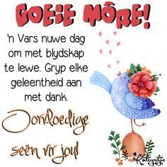 'n Vars nuwe dag om met blydskap te lewe. Lekker Dag, Goeie More, Afrikaans, Qoutes, Om, Friends, Words, Garden, Thanks