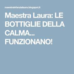 Maestra Laura: LE BOTTIGLIE DELLA CALMA... FUNZIONANO!