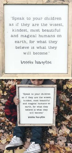 I absolutely adore this sign that reminds me to build my children up EVERY day! Speak to your children as if they are the wisest, kindest, most beautiful and magical humans on earth - Brooke Hampton Quote Great Quotes, Quotes To Live By, Me Quotes, Girl Quotes, Funny Quotes, Affirmations, Rustic Signs, Rustic Decor, Wood Signs