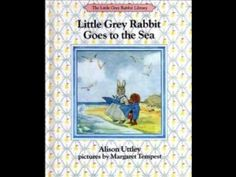 Little Grey Rabbit Goes to the Sea By Alison Uttley - YouTube