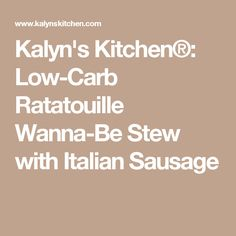 Kalyn's Kitchen®: Low-Carb Ratatouille Wanna-Be Stew with Italian Sausage