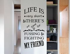 Ebre Vinil #Vinilos #decorativos #citas celebres life is very short and there no time for fussing and fighting my friend 03064